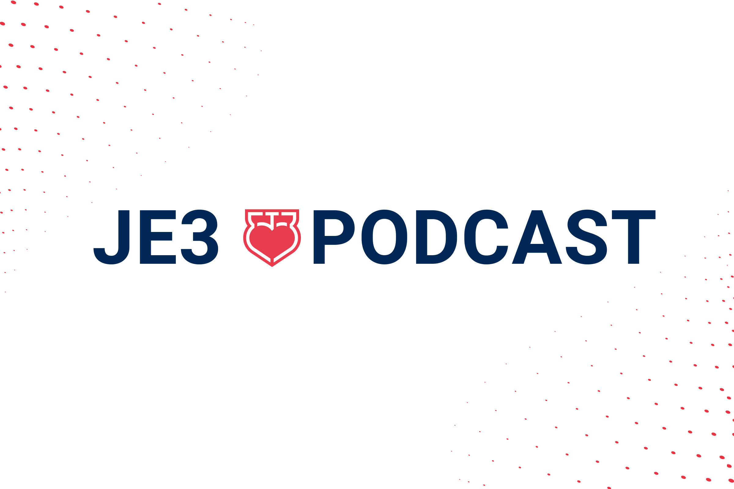 JE3 Podcast Launch